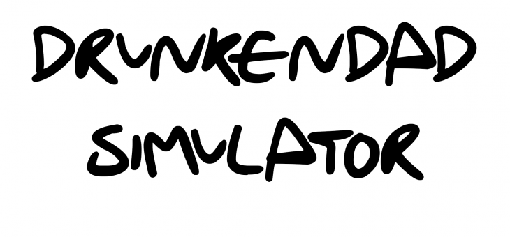 DrunkenDadSimulator is coming